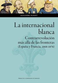 la internacional blanca - contrarrevolucion mas alla de las fronteras (españa y francia, 1868-1876) - Alexandre Dupont