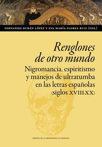 RENGLONES DE OTRO MUNDO - NIGROMANCIA, ESPIRITISMO Y MANEJOS DE ULTRATUMBA EN LAS LETRAS ESPAÑOLAS (SIGLOS XVIII-XX)