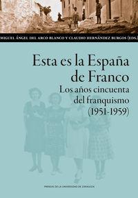 esta es la españa de franco - los años cincuenta del franquismo (1951-1959) - M. A. Del Arco Blanco (ed. ) / C. Hernandez Burgos (ed. )