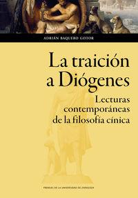 traicion a diogenes, la - lecturas contemporaneas de la filosofia - Adrian Baquero Gotor