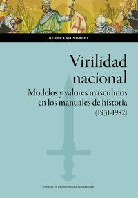virilidad nacional - modelos y valores masculinos en los manuales de historia (1931-1982) - Bertrand Noblet