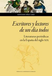 escritores y lectores de un dia todos - literaturas periodicas en la españa del siglo xix - Santiago Diaz Lage