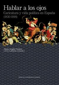 HABLAR A LOS OJOS - CARICATURA Y VIDA POLITICA EN ESPAÑA (1830-1918)
