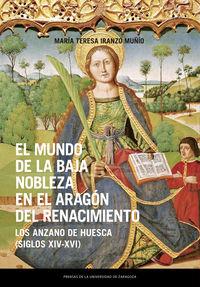 mundo de la baja nobleza en el aragon del renacimiento, el - los anzano de huesca (siglos xiv-xvi) - Maria Teresa Iranzo Muñio