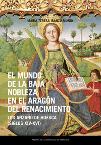 MUNDO DE LA BAJA NOBLEZA EN EL ARAGON DEL RENACIMIENTO, EL - LOS ANZANO DE HUESCA (SIGLOS XIV-XVI)
