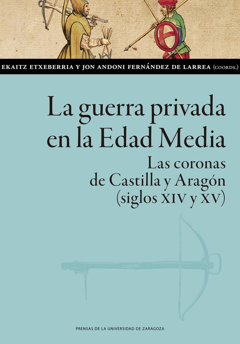 LA GUERRA PRIVADA EN LA EDAD MEDIA - LAS CORONAS DE CASTILLA Y ARAGON (SIGLOS XIV Y XV)