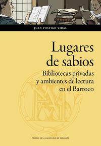 lugares de sabios. bibliotecas privadas y ambientes de lectura en el barroco - Juan Postigo Vidal