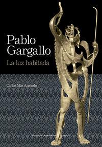 PABLO GARGALLO - LA LUZ HABITADA
