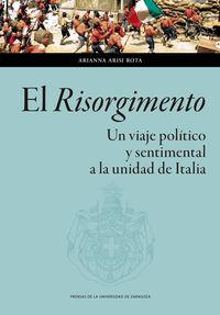 EL RISORGIMENTO - UN VIAJE POLITICO Y SENTIMENTAL A LA UNIDAD DE ITALIA
