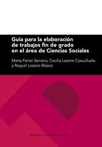 guia para la elaboracion de trabajos fin de grado en el area de ciencias sociales - Marta Ferrer Serrano / Cecilia Latorre Cosculluela / Raquel Lozano Blasco