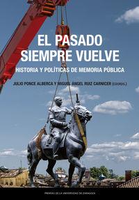 el pasado siempre vuelve - historia y politicas de memoria publica - Julio Ponce Alberca / Miguel Angel Ruiz Carnicer