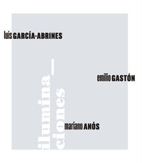 ILUMINACIONES - LUIS GARCIA-ABRINES, EMILIO GASTON, MARIANO ANOS
