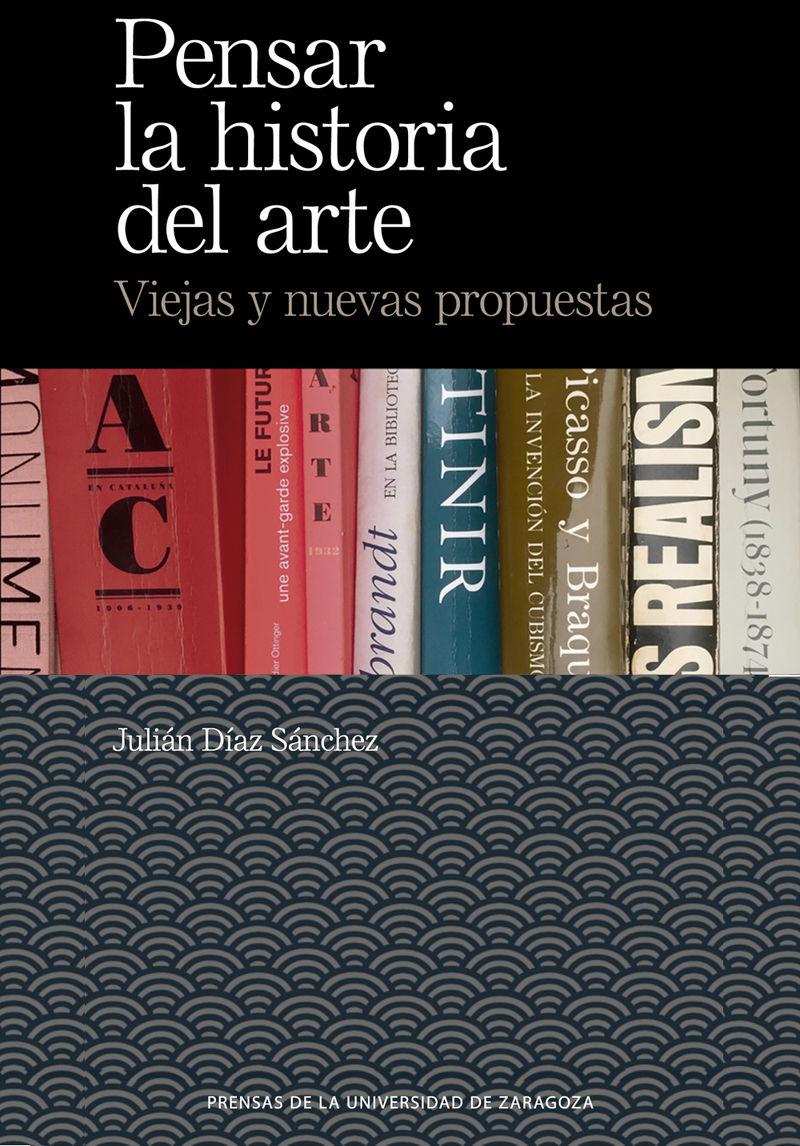PENSAR LA HISTORIA DEL ARTE - VIEJAS Y NUEVAS PROPUESTAS