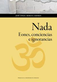 NADA - EONES, CONCIENCIAS E IGNORANCIAS