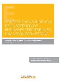 Consecuencias Juridicas De La Secesion De Entidades Territoriales. Una Vision Para España (duo) - Carlos Fernandez De Casadevante Romani