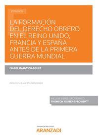 FORMACION DEL DERECHO OBRERO EN EL REINO UNIDO, FRANCIA Y ESPAÑA ANTES DE LA PRIMERA GUERRA MUNDIAL, LA (DUO)