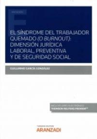 SINDROME DEL TRABAJADOR QUEMADO (O BURNOUT) , EL - DIMENSION JURIDICA LABORAL, PREVENTIVA Y DE SEGURIDAD SOCIAL (DUO)