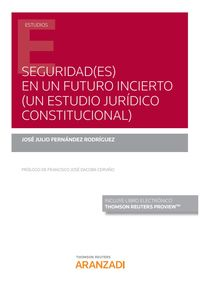SEGURIDAD (ES) EN UN FUTURO INCIERTO (UN ESTUDIO JURIDICO CONSTITUCIONAL) (DUO)
