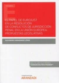 PAPEL DE EUROJUST EN LA RESOLUCION DE CONFLICTOS DE JURISDICCION PENAL EN LA UNION EUROPEA, EL - PROPUESTAS LEGISLATIVAS (DUO)