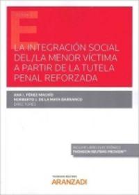 INTEGRACION SOCIAL DEL / LA MENOR VICTIMA A PARTIR DE LA TUTELA PENAL REFORZADA, LA (DUO)