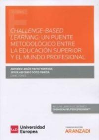 challenge-based learning - un puente metodologico entre la educacion superior y el mundo profesional (duo) - Antonio Jesus Pinto Tortorsa (ed. )