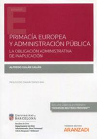 PRIMACIA EUROPEA Y ADMINISTRACION PUBLICA - LA OBLIGACION ADMINISTRATIVA DE INAPLICACION (DUO)