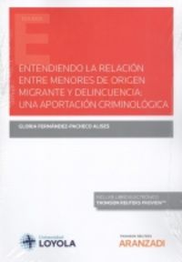 ENTENDIENDO LA RELACION ENTRE MENORES DE ORIGEN MIGRANTE Y DELINCUENCIA - UNA APORTACION CRIMINOLOGICA (DUO)