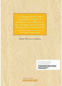 DISPUTE BOARDS COMO MECANISMO JURIDICO DE RESOLUCION DE CONFLICTOS EN LOS CONTRATOS INTERNACIONALES DE INGENIERIA Y CONSTRUCCION, LOS (DUO)
