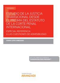 Estudio De La Justicia Transicional Desde El Prisma Del Estatuto De La Corte Penal Internacional - Especial Referencia A Las Cuestiones De Admisibilidad (duo) - Joana Loyo Cabezudo