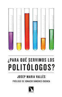 ¿para Que Servimos Los Politologos? - Josep Maria Valles I Casadevall