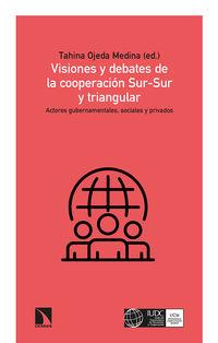 VISIONES Y DEBATES DE LA COOPERACION SUR-SUR Y TRIANGULAR