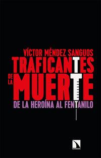 TRAFICANTES DE LA MUERTE - DE LA HEROINA AL FENTANILO