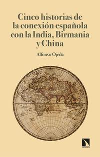 Cinco Historias De Conexion Española Con India, Birmania Y China - Alfonso Ojeda