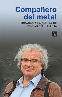 COMPAÑERO DEL METAL - MIRADAS A LA FIGURA DE JOSE MARIA CALLEJA
