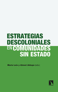 Estrategias Descoloniales En Comunidades Sin Estado - Maria Lois / Ahmet Akkaya