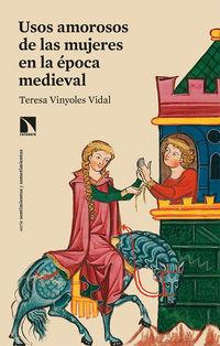 Usos Amorosos De Las Mujeres En La Epoca Medieval - Teresa Vinyoles Vidal