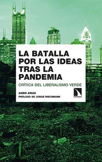 Batalla Por Las Ideas Tras La Pandemia, La - Critica Del Liberalismo Verde - Asier Arias Dominguez