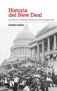 Historia Del New Deal - Conflicto Y Reforma Durante La Gran Depresion - Andreu Espasa De La Fuente