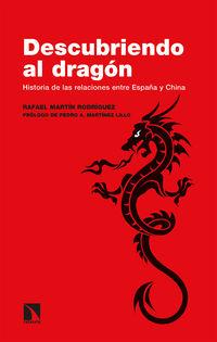 Descubriendo Al Dragon - Historia De Las Relaciones Entre España Y China - Rafael Martin Rodriguez