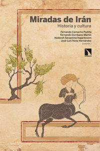miradas de iran - historia y cultura - Fernando Camacho Padilla / Fernando Escribano Martin / [ET AL. ]