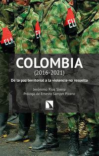 COLOMBIA (2016-2021) - DE LA PAZ TERRITORIAL A LA VIOLENCIA NO RESUELTA