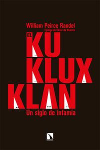 el ku klux klan - un siglo de infamia - William Peirce Randel