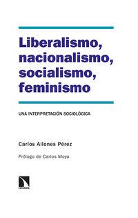 liberalismo, nacionalismo, socialismo, feminismo - una interpretacion sociologica - Carlos Allones Perez
