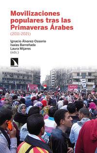 movilizaciones populares tras las primaveras arabes 2011-21 - Ignacio Alvarez-Ossorio (ed. ) / Isaias Barreñada (ed. ) / Laura Mijares (ed. )