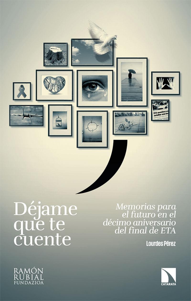 dejame que te cuente - memorias para el futuro en el decimo aniversario del final de eta - Lourdes Perez Rebollar