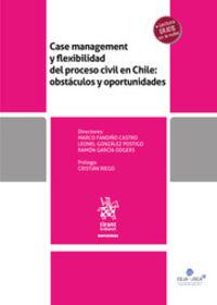 CASE MANAGEMENT Y FLEXIBILIDAD DEL PROCESO CIVIL - OBSTACULOS Y OPORTUNIDADES EN CHILE