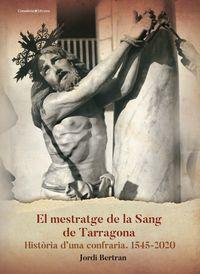 mestratge de la sang de tarragona, el - historia d'una confraria (1545-2020) - Jordi Bertran Luengo