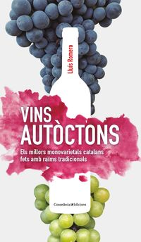 VINS AUTOCTONS - ELS MILLORS MONOVARIETALS CATALANS FETS AMB RAIMS TRADICIONALS