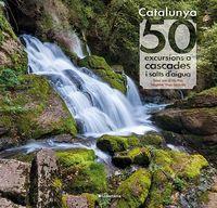 CATALUNYA - 50 EXCUSRSIONS A CASCADES I SALTS D'AIGUA