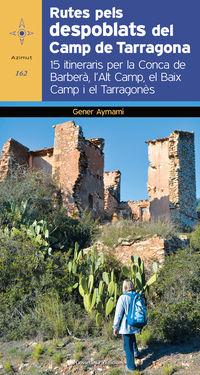 RUTES PELS DESPOBLATS DEL CAMP DE TARRAGONA - 15 ITINERARIS PER LA CONCA DEL BARBERA, L'ALT CAMP, EL BAIX CAMP I EL TARRAGONES